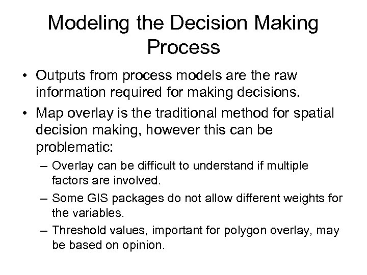 Modeling the Decision Making Process • Outputs from process models are the raw information