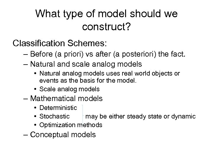 What type of model should we construct? Classification Schemes: – Before (a priori) vs