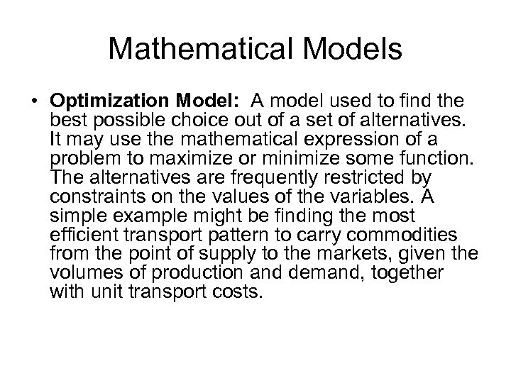 Mathematical Models • Optimization Model: A model used to find the best possible choice