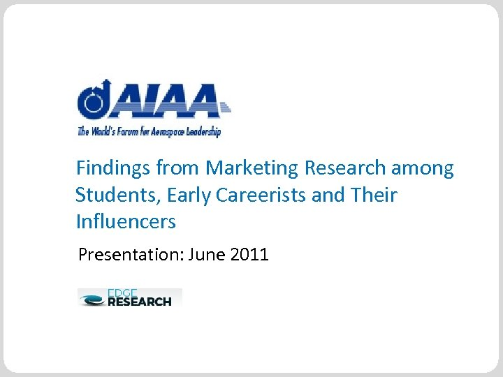 Findings from Marketing Research among Students, Early Careerists and Their Influencers Presentation: June 2011
