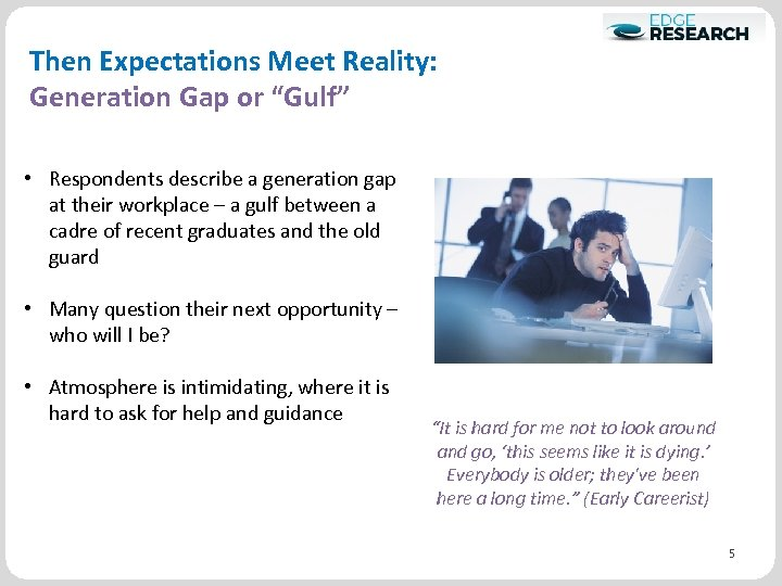"Then Expectations Meet Reality: Generation Gap or ""Gulf"" • Respondents describe a generation gap"
