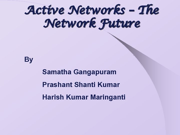 Active Networks – The Network Future By Samatha Gangapuram Prashant Shanti Kumar Harish Kumar