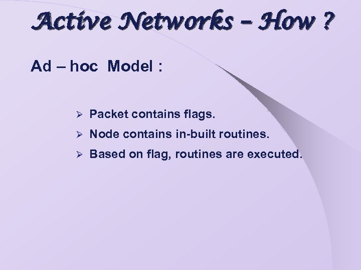 Active Networks – How ? Ad – hoc Model : Ø Packet contains flags.