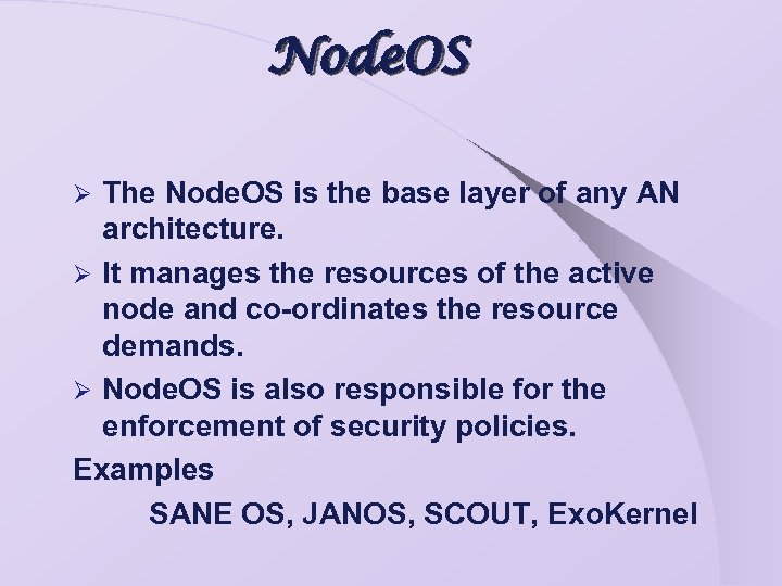 Node. OS The Node. OS is the base layer of any AN architecture. Ø