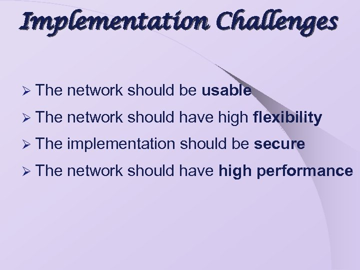 Implementation Challenges Ø The network should be usable Ø The network should have high