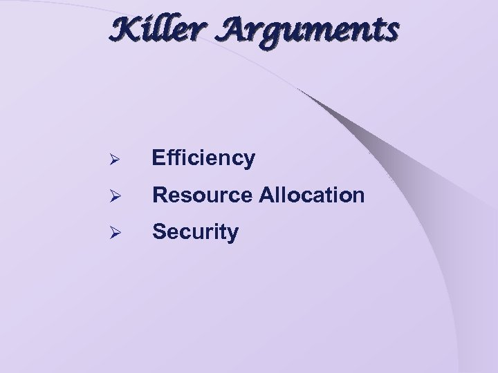 Killer Arguments Ø Efficiency Ø Resource Allocation Ø Security
