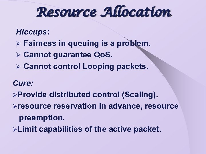 Resource Allocation Hiccups: Ø Fairness in queuing is a problem. Ø Cannot guarantee Qo.