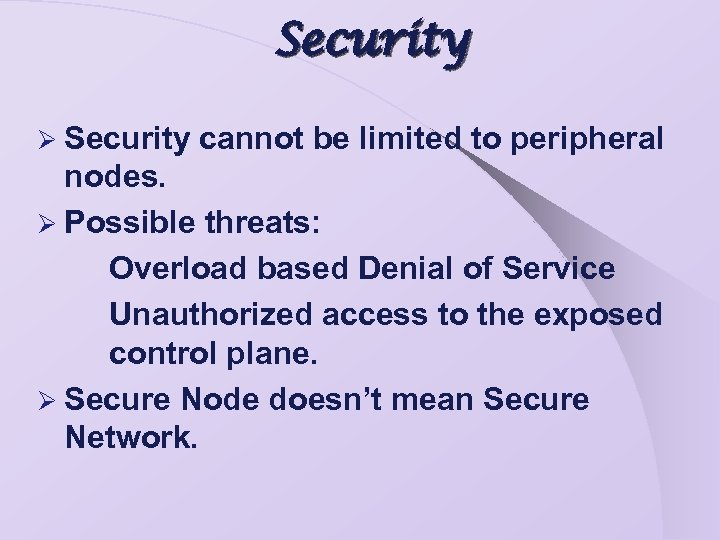 Security Ø Security cannot be limited to peripheral nodes. Ø Possible threats: Overload based