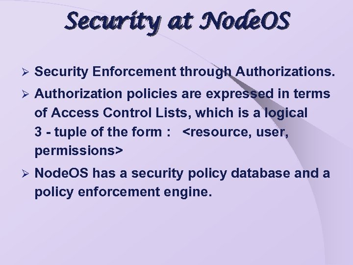 Security at Node. OS Ø Security Enforcement through Authorizations. Ø Authorization policies are expressed