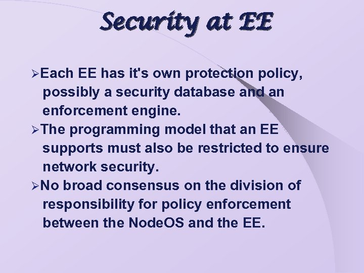 Security at EE ØEach EE has it's own protection policy, possibly a security database