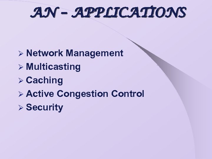 AN – APPLICATIONS Ø Network Management Ø Multicasting Ø Caching Ø Active Congestion Control