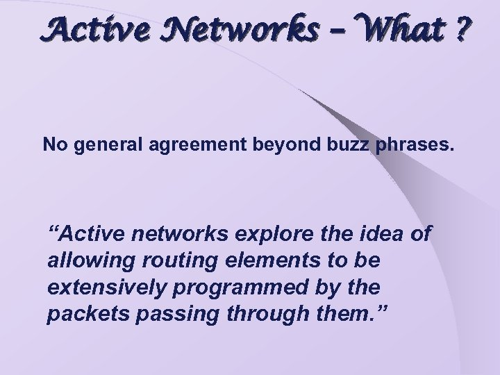 "Active Networks – What ? No general agreement beyond buzz phrases. ""Active networks explore"