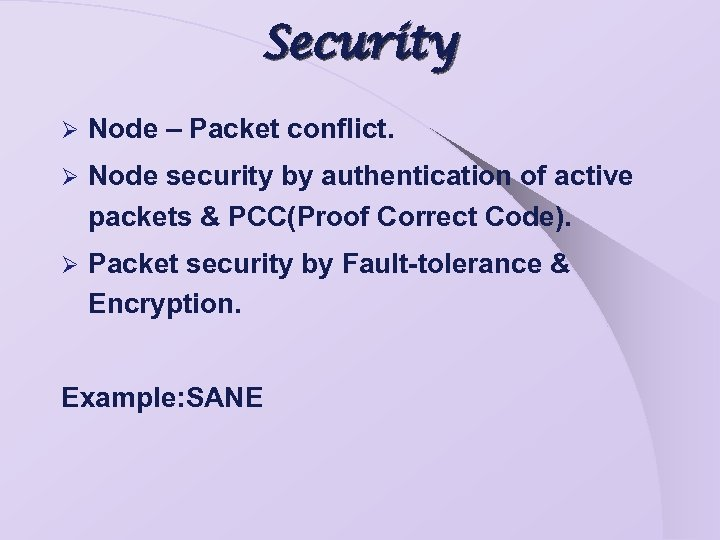 Security Ø Node – Packet conflict. Ø Node security by authentication of active packets