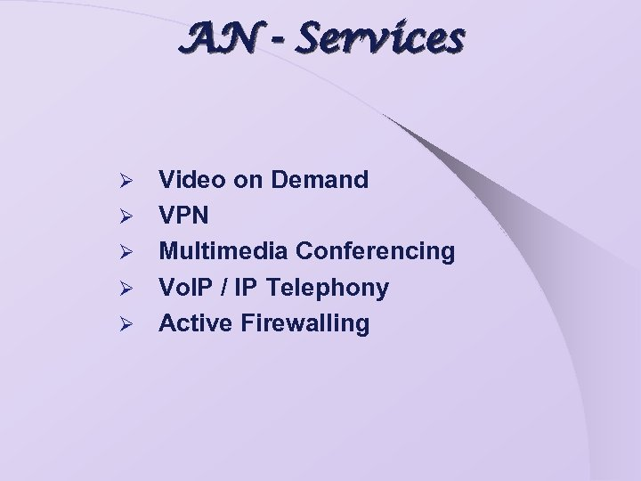 AN - Services Ø Ø Ø Video on Demand VPN Multimedia Conferencing Vo. IP