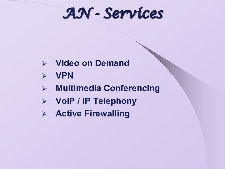 AN - Services Ø Ø Ø Video on Demand VPN Multimedia Conferencing Vo. IP
