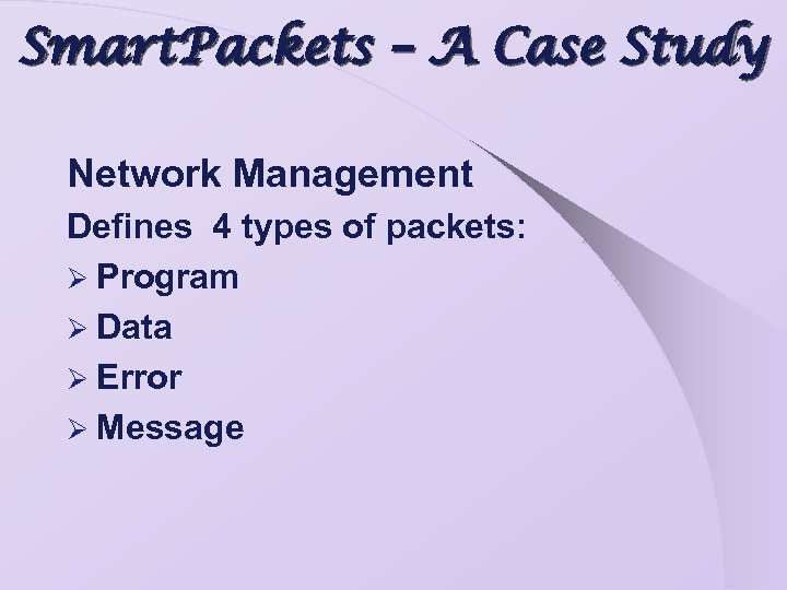 Smart. Packets – A Case Study Network Management Defines 4 types of packets: Ø