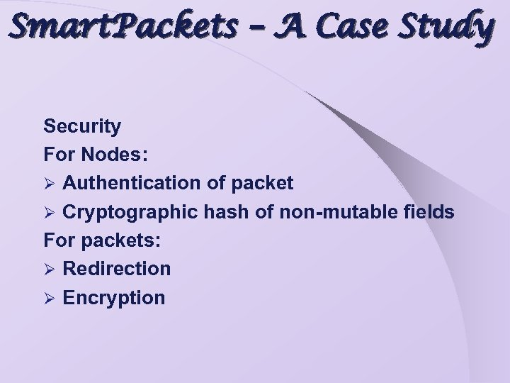 Smart. Packets – A Case Study Security For Nodes: Ø Authentication of packet Ø