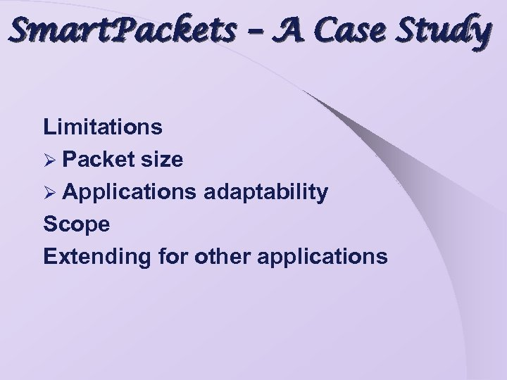 Smart. Packets – A Case Study Limitations Ø Packet size Ø Applications adaptability Scope
