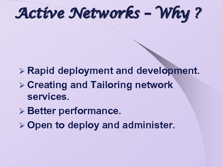 Active Networks – Why ? Ø Rapid deployment and development. Ø Creating and Tailoring