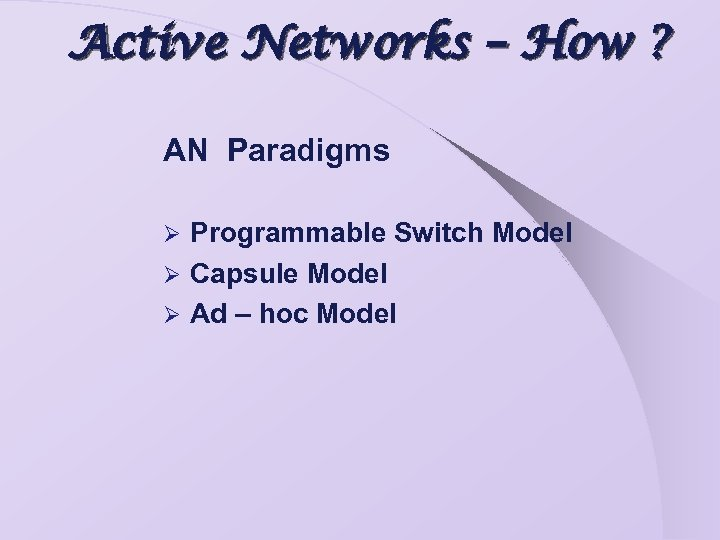 Active Networks – How ? AN Paradigms Programmable Switch Model Ø Capsule Model Ø