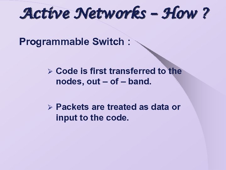 Active Networks – How ? Programmable Switch : Ø Code is first transferred to