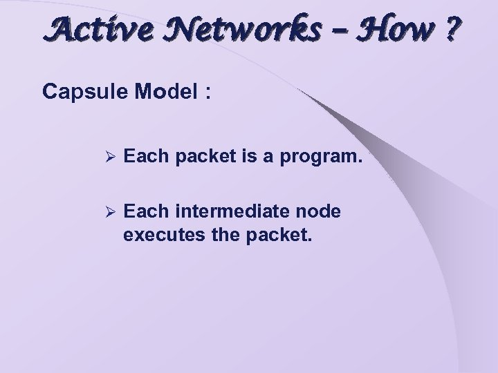 Active Networks – How ? Capsule Model : Ø Each packet is a program.