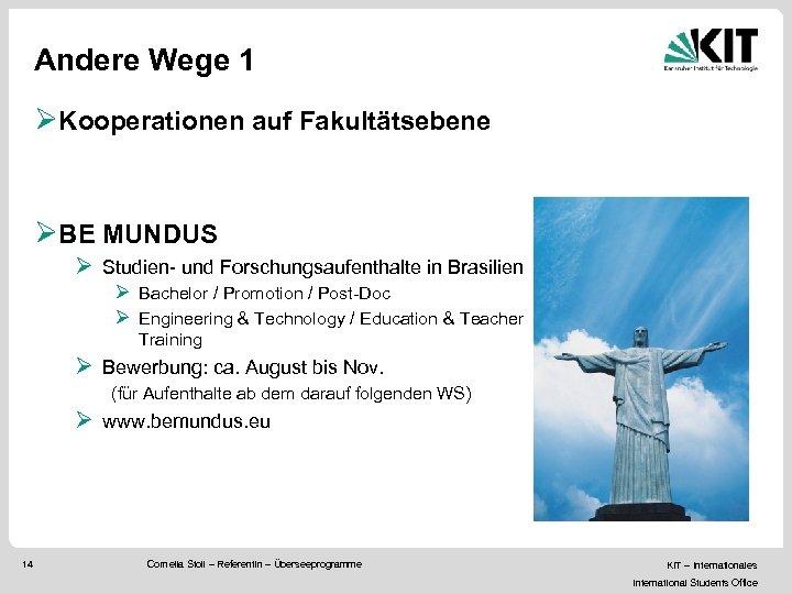 Andere Wege 1 ØKooperationen auf Fakultätsebene ØBE MUNDUS Ø Studien- und Forschungsaufenthalte in Brasilien