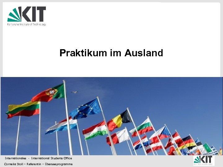 Praktikum im Ausland Internationales - International Students Office Cornelia Stoll – Referentin – Überseeprogramme