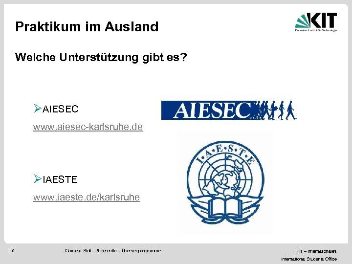 Praktikum im Ausland Welche Unterstützung gibt es? ØAIESEC www. aiesec-karlsruhe. de ØIAESTE www. iaeste.