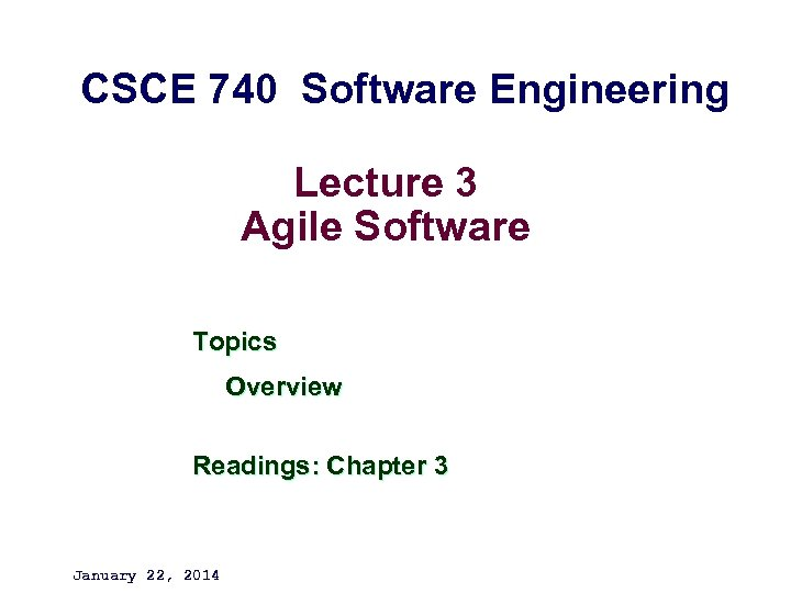 CSCE 740 Software Engineering Lecture 3 Agile Software Topics Overview Readings: Chapter 3 January