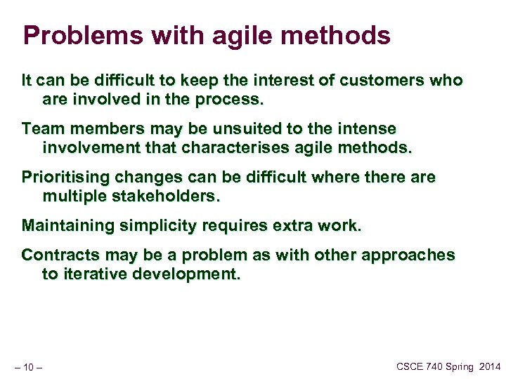 Problems with agile methods It can be difficult to keep the interest of customers