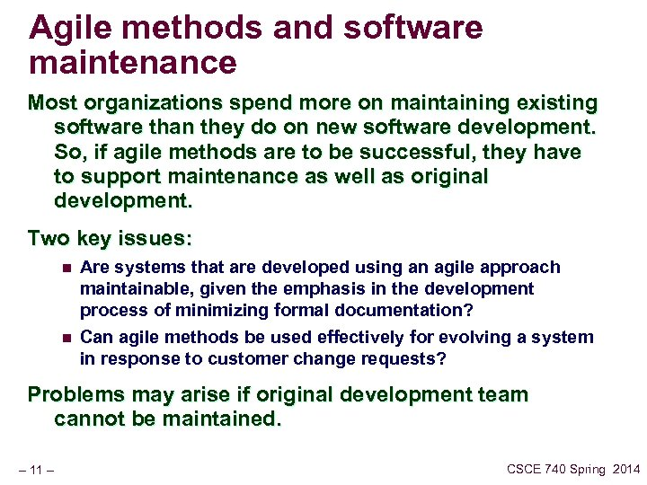 Agile methods and software maintenance Most organizations spend more on maintaining existing software than