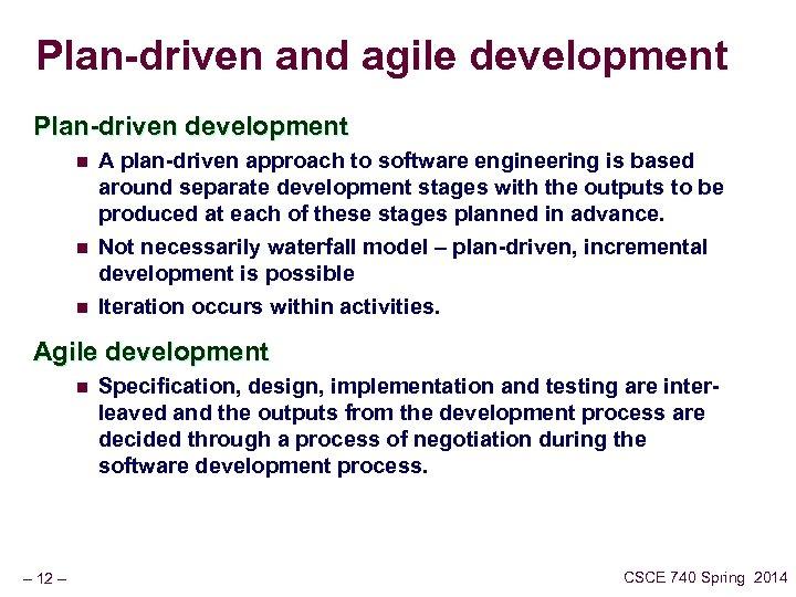 Plan-driven and agile development Plan-driven development n n n A plan-driven approach to software