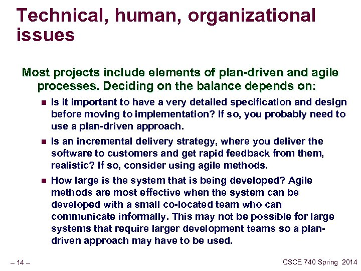 Technical, human, organizational issues Most projects include elements of plan-driven and agile processes. Deciding