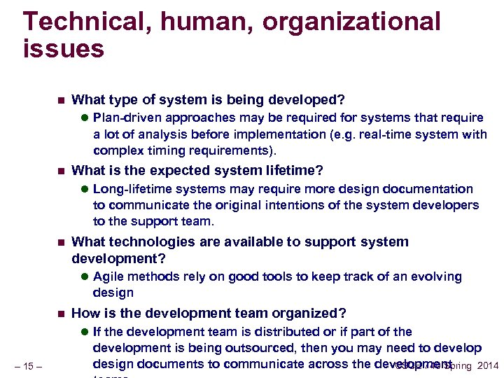 Technical, human, organizational issues n What type of system is being developed? l Plan-driven