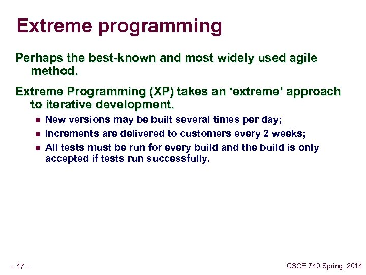 Extreme programming Perhaps the best-known and most widely used agile method. Extreme Programming (XP)