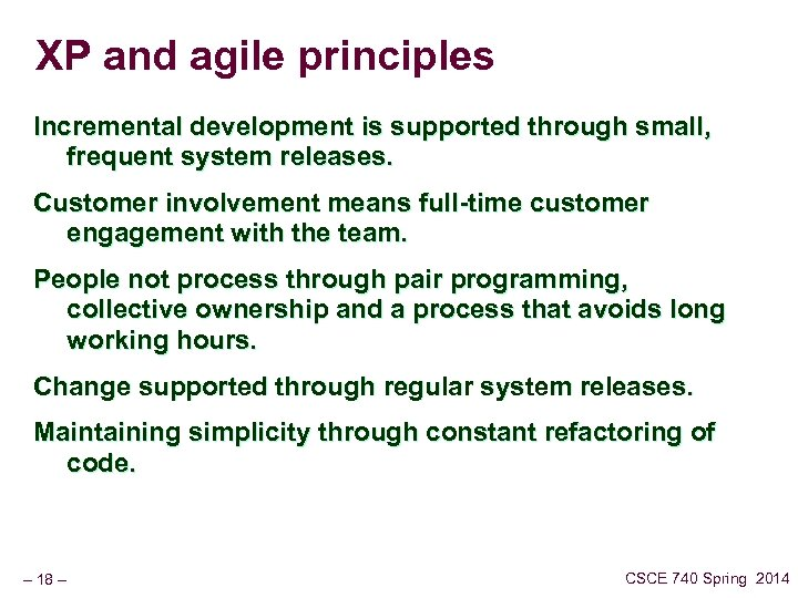 XP and agile principles Incremental development is supported through small, frequent system releases. Customer