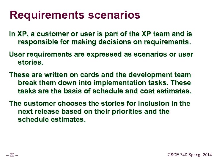 Requirements scenarios In XP, a customer or user is part of the XP team