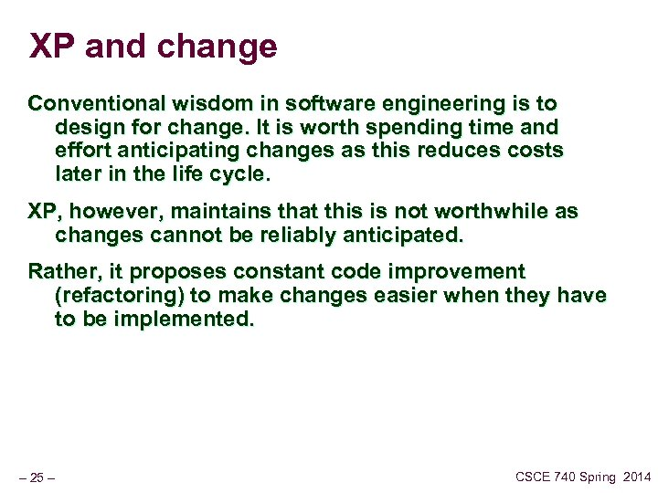 XP and change Conventional wisdom in software engineering is to design for change. It