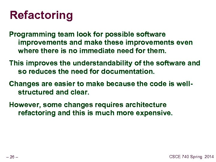 Refactoring Programming team look for possible software improvements and make these improvements even where