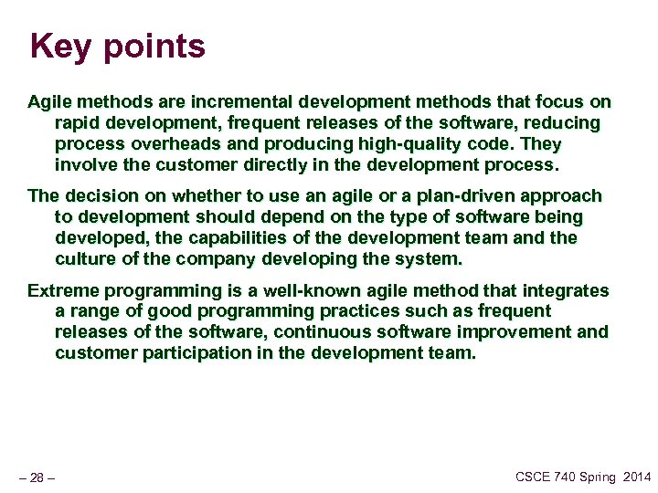 Key points Agile methods are incremental development methods that focus on rapid development, frequent