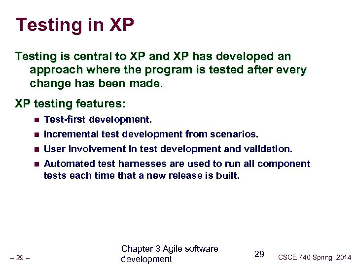 Testing in XP Testing is central to XP and XP has developed an approach