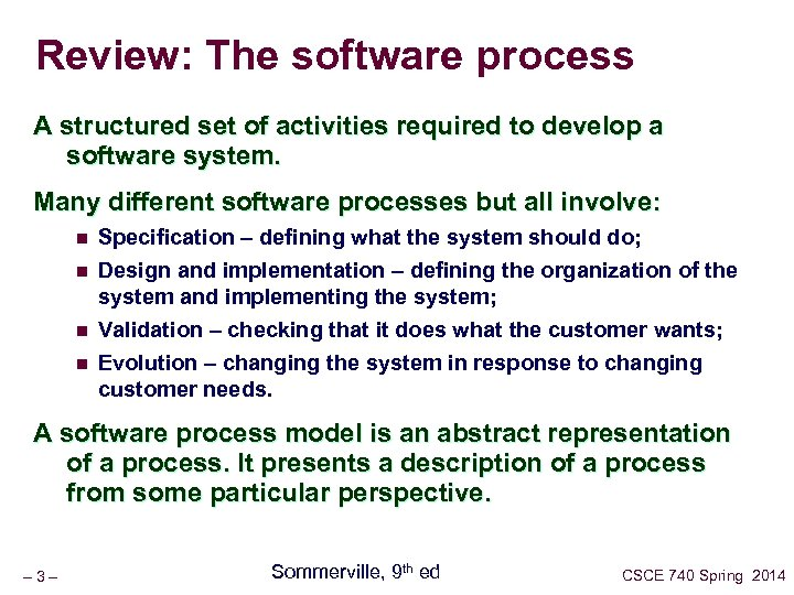 Review: The software process A structured set of activities required to develop a software