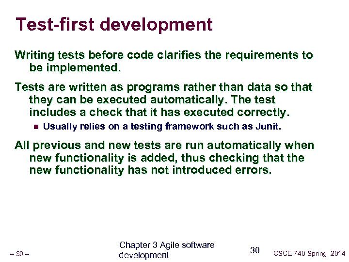 Test-first development Writing tests before code clarifies the requirements to be implemented. Tests are
