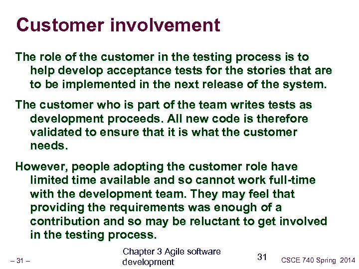 Customer involvement The role of the customer in the testing process is to help