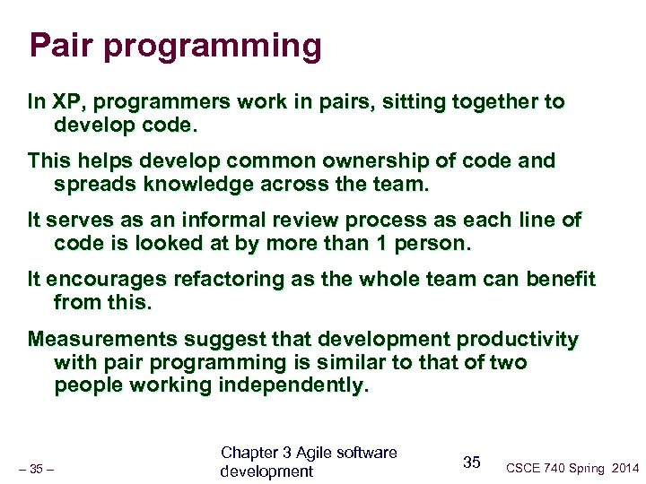 Pair programming In XP, programmers work in pairs, sitting together to develop code. This