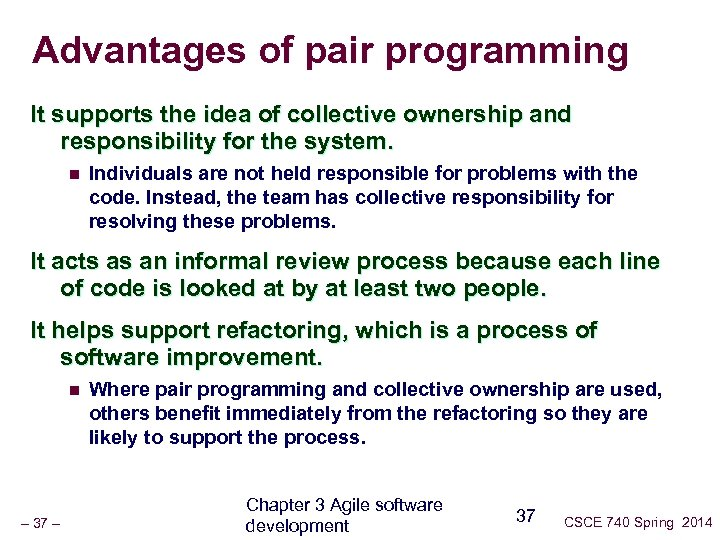 Advantages of pair programming It supports the idea of collective ownership and responsibility for