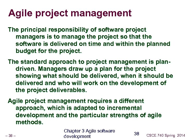 Agile project management The principal responsibility of software project managers is to manage the