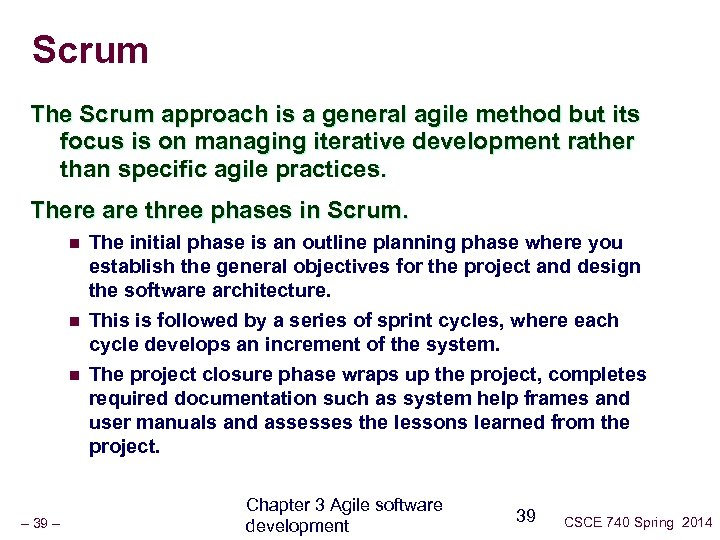 Scrum The Scrum approach is a general agile method but its focus is on