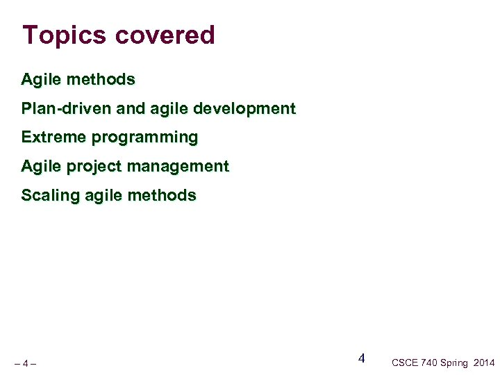 Topics covered Agile methods Plan-driven and agile development Extreme programming Agile project management Scaling
